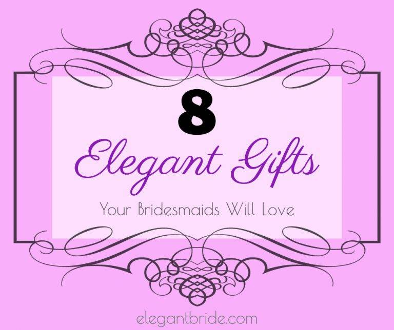 8 Elegant Gifts Your Bridesmaids will Love