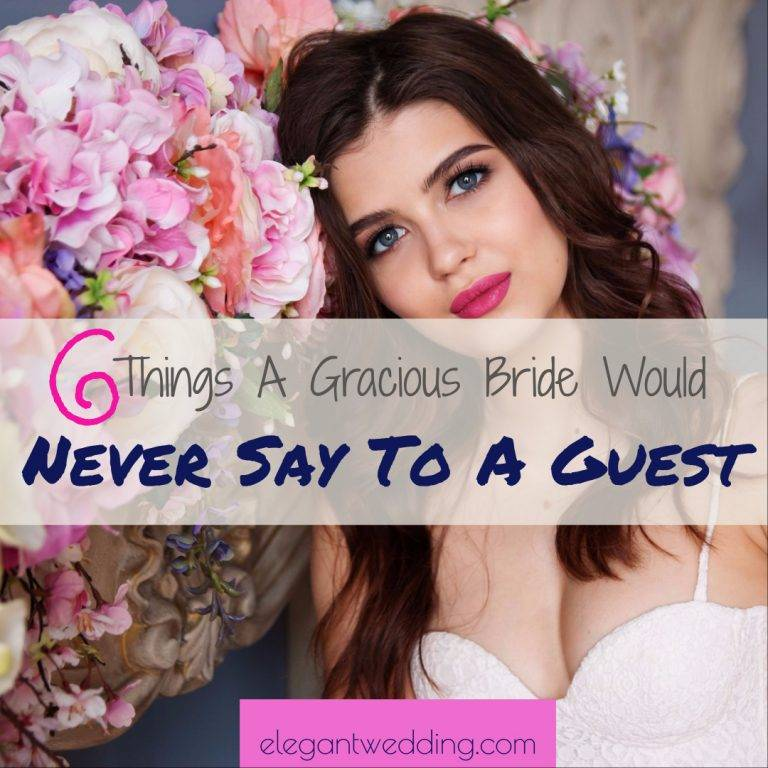 6 Things A Gracious Bride Would Never Say To A Guest