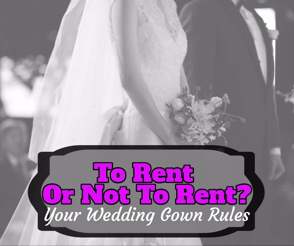 To Rent Or Not To Rent? Your Wedding Gown Rules