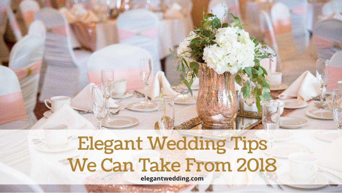 Elegant Wedding Tips We Can Take From 2018