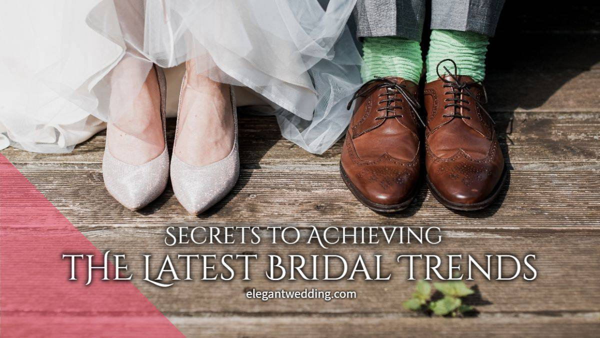 Secrets to Achieving the Latest Bridal Trends
